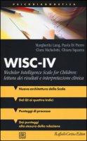 WISC-IV Wechsler Intelligence Scale for Children: lettura dei risultati  e interpretazione clinica - Lang Margherita, Di Pierro Paola, Michelotti Clara