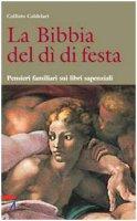 La Bibbia del dì di festa / Pensieri familiari dai libri sapienziali - Caldelari Callisto