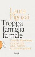 Troppa famiglia fa male - Laura Pigozzi