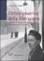 """Etica smarrita della liberazione. L'eredità di Simone de Beauvoir nella maternità """"biotech"""" (L') - Elena Colombetti"""