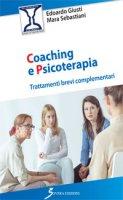 Coaching e psicoterapia. Trattamenti brevi complementari - Giusti Edoardo, Sebastiani Mara