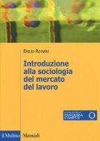 Introduzione alla sociologia del mercato del lavoro - Reyneri Emilio