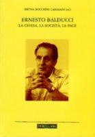 Ernesto Balducci. La Chiesa, la società, la pace
