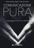 Comunicazione pura. I linguaggi emotivi non verbali - Benemeglio Stefano, Stano Samuela