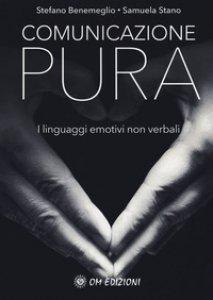 Copertina di 'Comunicazione pura. I linguaggi emotivi non verbali'