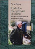 Il principe che spostava le colline. Antonello Ruffo di Calabria - Colmo Giusy