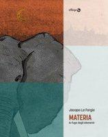 Materia. La fuga degli elementi - La Forgia Jacopo