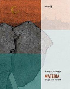 Copertina di 'Materia. La fuga degli elementi'