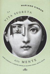 Copertina di 'La vita segreta della mente. Come funziona il nostro cervello quando pensa, sente, decide. Con ebook'