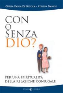 Copertina di 'Con o senza Dio? Per una spiritualità della relazione coniugale'