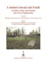 I cimiteri ebraici del Friuli. Cividale, Udine, San Daniele, San Vito al Tagliamento. Ediz. illustrata