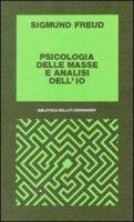 Psicologia delle masse e analisi dell'Io - Freud Sigmund