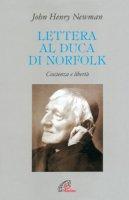 Lettera al duca di Norfolk. Coscienza e libertà - Newman John H.