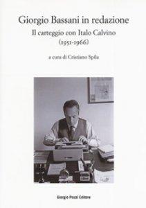 Copertina di 'Bassani in redazione. Il carteggio con Italo Calvino (1951-1966)'