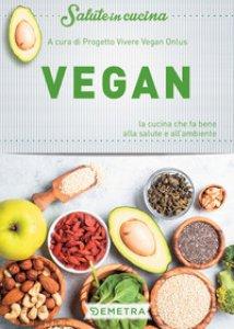 Copertina di 'Vegan. La cucina che fa bene alla salute e all'ambiente'