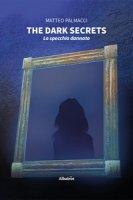 The dark secrets. Lo specchio dannato - Palmacci Matteo