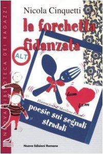 Copertina di 'La forchetta fidanzata. Poesie sui segnali stradali'