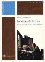 In attesa della vita. Introduzione alla poetica di Derek Mahon - Reggiani Enrico
