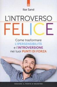 Copertina di 'L' introverso felice. Come trasformare l'ipersensibilità e l'introversione nei tuoi punti di forza'