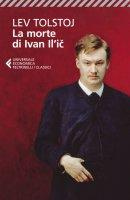 La morte di Ivan Il'i? - Lev Nikolaevic Tolstoj