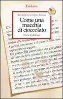 Come una macchia di cioccolato. Storie di dislessie - Donini Roberta, Brembati Federica