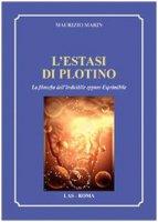 L' estasi di Plotino. La filosofia dell'indicibile eppure esprimibile - Marin Maurizio