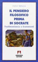Il pensiero filosofico prima di Socrate. Testimonianze e frammenti - Impara Paolo