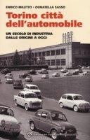 Torino. La città dell'automobile. Un secolo di industria dalle origini a oggi - Miletto Enrico, Sasso Donatella