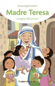 Copertina di 'Madre Teresa l'angelo dei poveri'