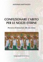 Confezionare l'abito per le nozze eterne - Antonio Mattiazzo
