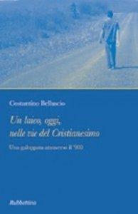 Copertina di 'Laico, oggi, nelle vie del cristianesimo. Una galoppata attraverso il '900 (Un)'