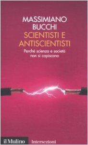 Copertina di 'Scientisti e antiscientisti. Perché scienza e società non si capiscono'
