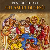 Gli amici di Gesù - Benedetto XVI Benedetto XVI