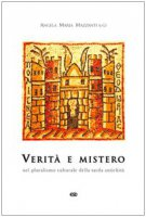 Verità e mistero. Nel pluralismo culturale della tarda antichità - Mazzanti Angela M.