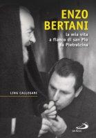 Enzo Bertani, la mia vita a fianco di san Pio da Pietrelcina - Callegari Lina