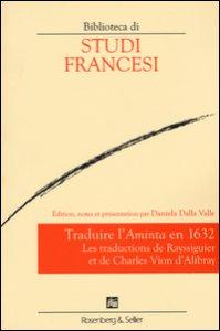 Copertina di 'Traduire l'«Aminta» en 1632. Les traductions de Rayssiguier et de Charles Vion d'Alibray'