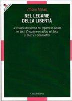 Nel legame della libertà - Metalli Vittorio