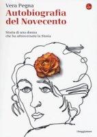 Autobiografia del Novecento. Storia di una donna che ha attraversato la Storia - Pegna Vera