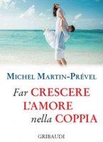 Far crescere l'amore nella coppia - Martin-Prével Michel