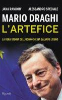 Mario Draghi. L'artefice - Jana Randow
