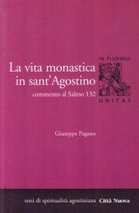 Copertina di 'La vita monastica in Sant'Agostino. Commento al Salmo 132'