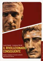 Il rivoluzionario conseguente - Luca Canali , Lorenzo Perilli