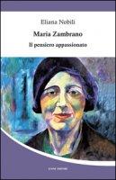 Maria Zambrano. Il pensiero appassionato - Nobili Eliana
