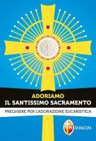 Adoriamo il Santissimo Sacramento