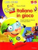 Italiano in gioco. 44 giochi didattici per allenarsi con la lingua italiana. Con CD-ROM - Pontalti Beatrice