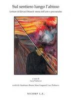 Sul sentiero lungo l'abisso. Letture di Edvard Munch: storia dell'arte e psicoanalisi - Bruno Gianfranco, Trabucco Luca, Grøgaard Stian