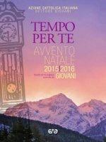 Tempo per Te. Avvento-Natale 2015/2016 Giovani. Sussidio per la preghiera personale - Azione Cattolica Italiana. Settore Giovani