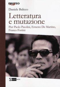 Copertina di 'Letteratura e mutazione. Pier Paolo Pasolini, Ernesto De Martino, Franco Fortini'