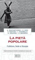 La pietà popolare - Antonio Mastantuono Ugo Ughi Stefano Nastasi Ignazio Schinella Alessandro Amapani Alberto Brignoli