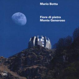 Copertina di 'Mario botta. Fiore di pietra. Monte generoso. Ediz. francesce e tedesca. Con Mappa panoramica'